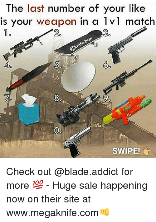 Blade, Funny, and Match: The last number of your like  is your weapon in a lvl match  1o  2o  30  40  8%  e.  SWIPE! Check out @blade.addict for more 💯 - Huge sale happening now on their site at www.megaknife.com👊