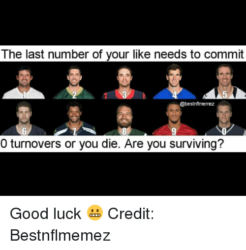 Credit: The last number of your like needs to commit  @bestnflmemez  0 turnovers or you die. Are you surviving? Good luck 😬  Credit: Bestnflmemez