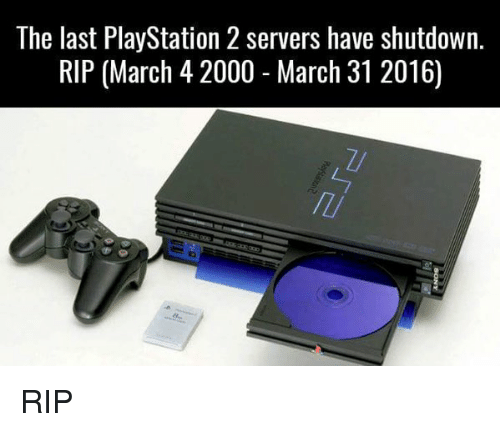 PlayStation, Soccer, and  Rips: The last PlayStation 2 servers have shutdown.  RIP (March 4 2000 March 31 2016) RIP