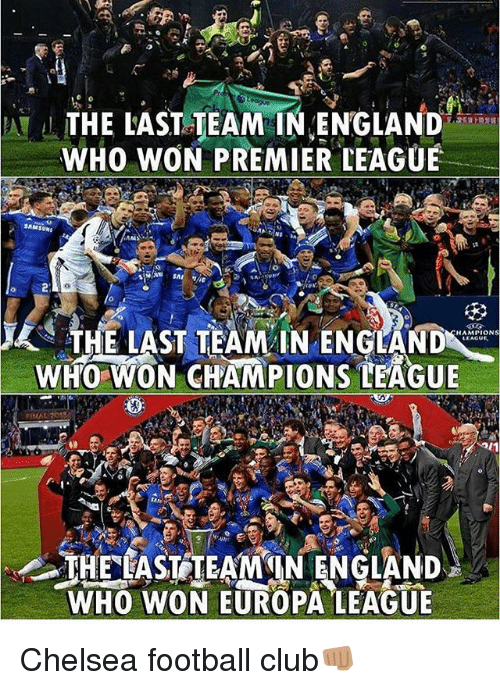 Chelsea, Club, and England: THE LAST TEAM IN ENGLAND  WHO WON PREMIER LEAGUE  THELAST TEAM IN ENGLAND  HAMPION  LEAGUE  WHO WON CHAMPIONS LEAGUE  UHELASTTEAMIN ENGLAND  WHO WON EUROPA LEAGUE Chelsea football club👊🏽