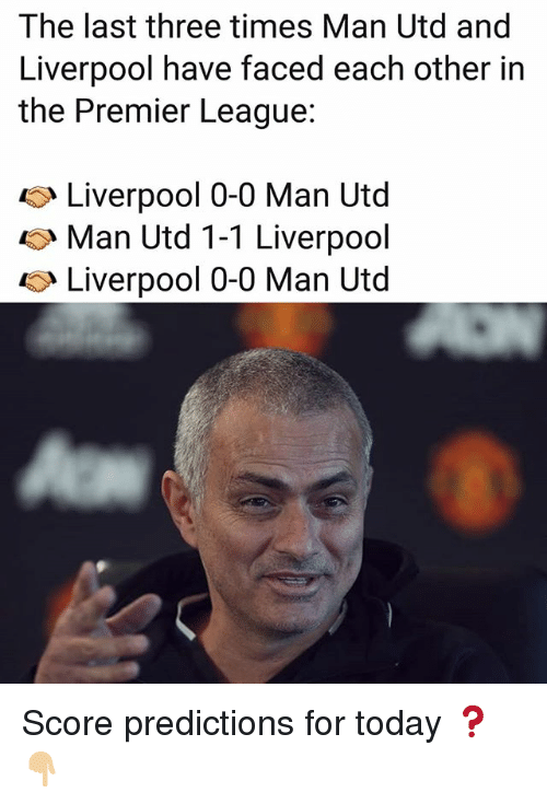 Memes, Premier League, and Liverpool F.C.: The last three times Man Utd and  Liverpool have faced each other in  the Premier League:  Liverpool 0-0 Man Utd  Man Utd 1-1 Liverpool  < Liverpool 0-0 Man Utd Score predictions for today ❓👇🏼