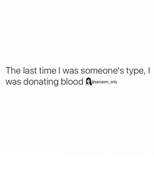 Funny, Memes, and Blood: The last time I was someone's type, l  was donating blood  Asarcasm only ⠀