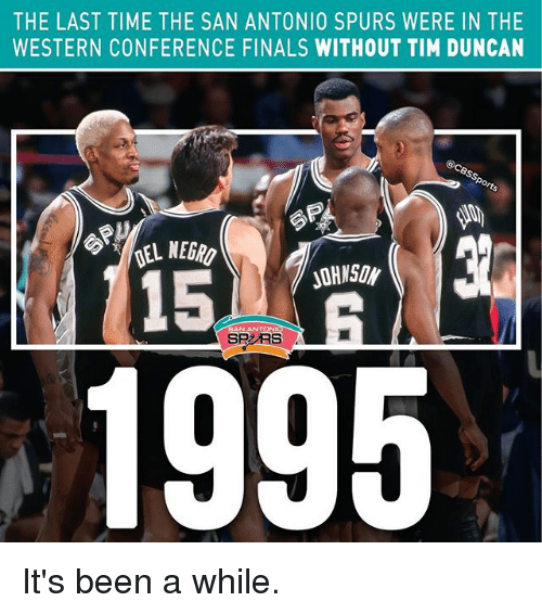 San Antonio Spurs: THE LAST TIME THE SAN ANTONIO SPURS WERE IN THE  WESTERN CONFERENCE FINALS WITHOUT TIM DUNCAN  15  RS It's been a while.