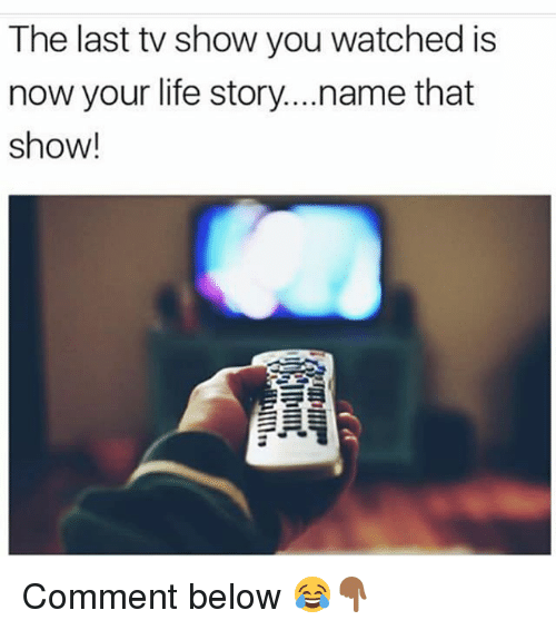 Funny, Life, and Name: The last tv show you watched is  now your life story...name that  show! Comment below 😂👇🏾