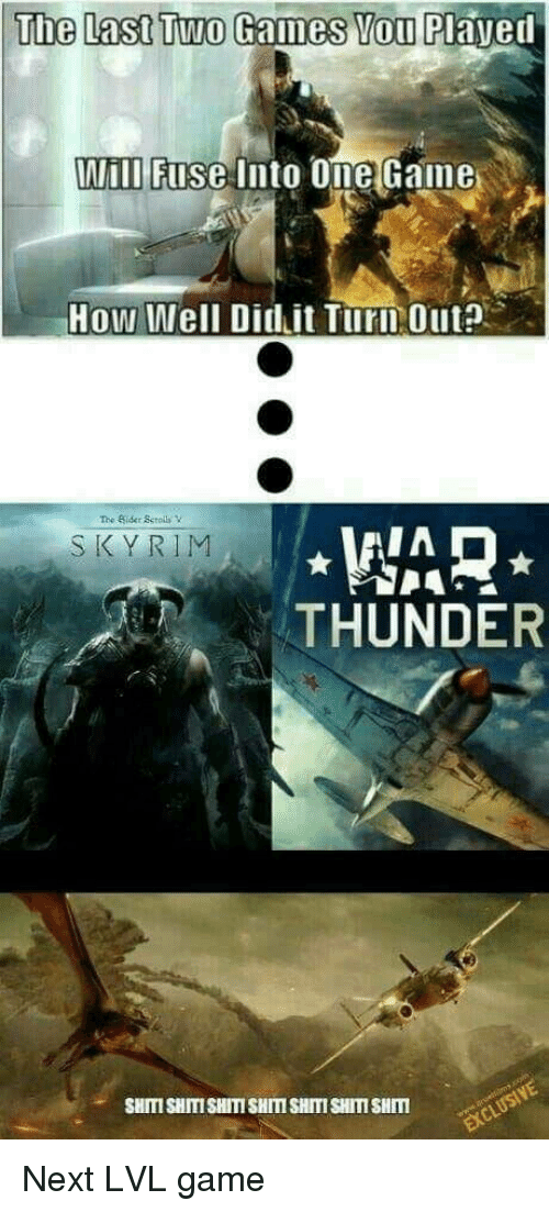 turd: The Last Two  Games You Played  ill Fuse Into One Game  How Well Didit TurD Out?  The Sider Sctolls  S KYRIM  THUNDER  SHITI SHITI SHIT SHITI SHIT SHIT SHMISUS Next LVL game
