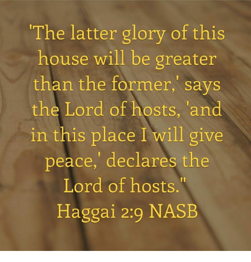 The Latter Glory Of This House Will Be Greater Than The