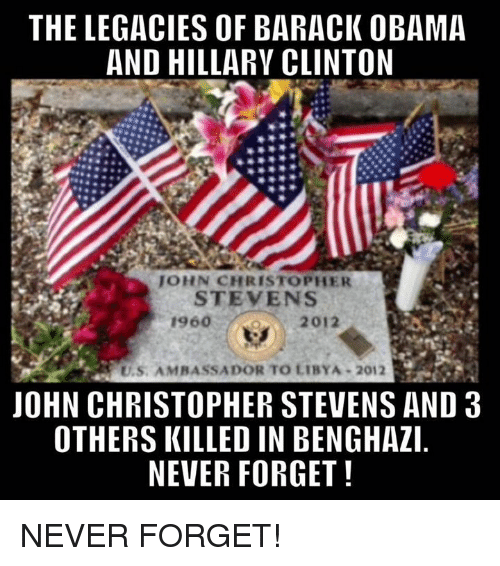 obama-and-hillary: THE LEGACIES OF BARACK OBAMA  AND HILLARY CLINTON  JOHN CHRISTOPHER  STEVENS  2012  U.S. AMBASSADOR TO LIBYA 2012  JOHN CHRISTOPHER STEVENS AND 3  OTHERS KILLED IN BENGHAZI  NEVER FORGET! NEVER FORGET!