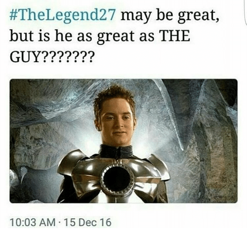 the legend 27 may be great but is he as 9402662 search who is the legend 27 memes on me me,Legend 27 Memes