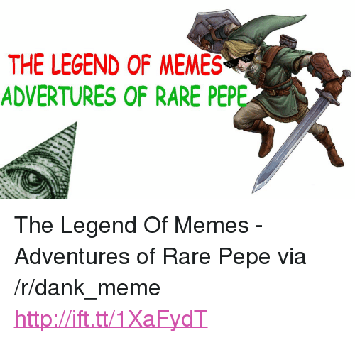 "Rare Pepe: THE LEGEND OF MEMES  ADVERTURES OF RARE PEP <p>The Legend Of Memes - Adventures of Rare Pepe via /r/dank_meme <a href=""http://ift.tt/1XaFydT"">http://ift.tt/1XaFydT</a></p>"