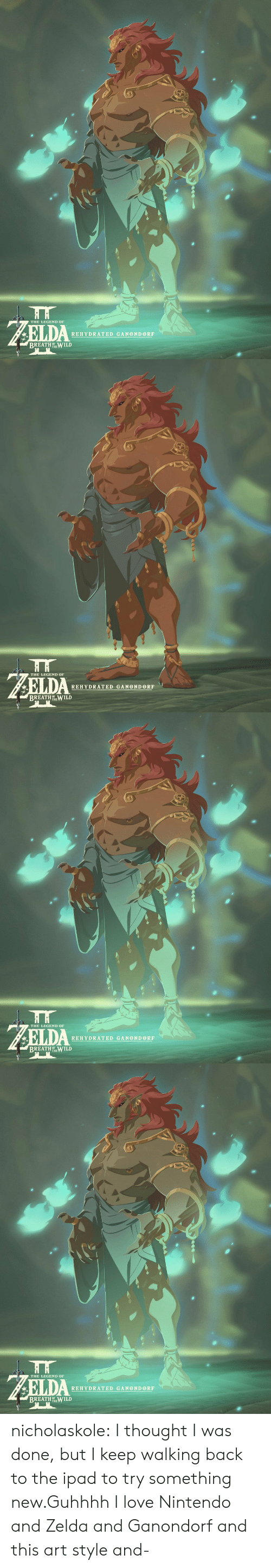 Zelda: THE LEGEND OF  REHYDRATED GANONDORF  BREATHOWILD   HH  THE LEGEND OF  REHYDRATED GANOND ORF  BREATH TEILD   THE LEGEND OF  REHYDRATED GANONDORF  BREATH OT WILD   THE LEGEND OF  REHYDRATED GANOND ORF  BREATH ILD nicholaskole:  I thought I was done, but I keep walking back to the ipad to try something new.Guhhhh I love Nintendo and Zelda and Ganondorf and this art style and-