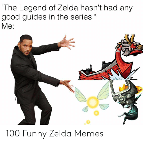 """Funny Zelda: """"The Legend of Zelda hasn't had any  good guides in the series.""""  Me: 100 Funny Zelda Memes"""