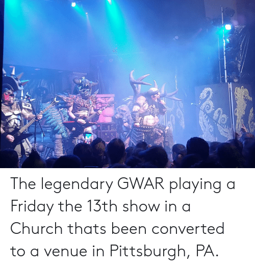 gwar: The legendary GWAR playing a Friday the 13th show in a Church thats been converted to a venue in Pittsburgh, PA.