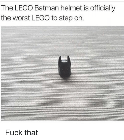 Batman, Lego, and Memes: The LEGO Batman helmet is officially  the Worst LEGO to step on. Fuck that