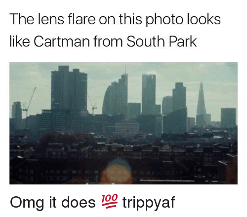 Memes, South Park, and 🤖: The lens flare on this photo looks  like Cartman from South Park Omg it does 💯 trippyaf