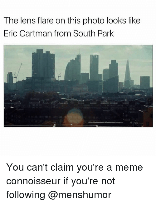 Funny, Meme, and South Park: The lens flare on this photo looks like  Eric Cartman from South Park You can't claim you're a meme connoisseur if you're not following @menshumor