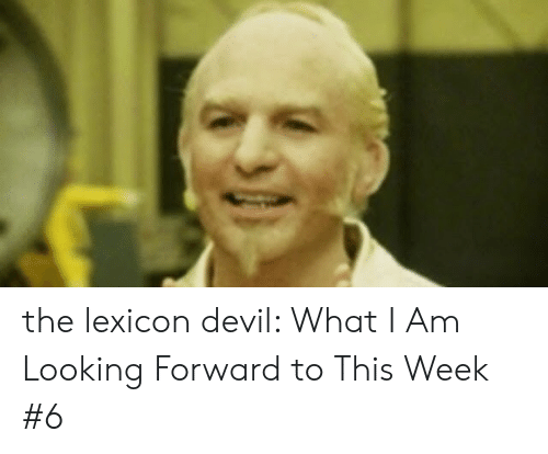 I Love Gold Meme: the lexicon devil: What I Am Looking Forward to This Week #6