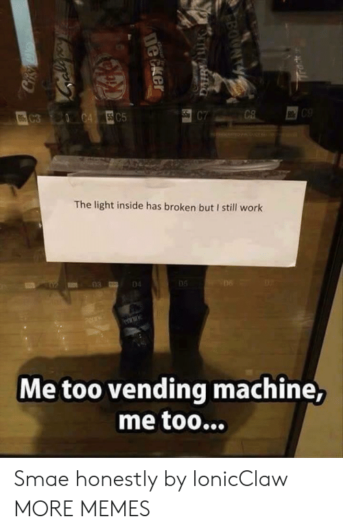 vending machine: The light inside has broken but I still work  06  06  Me too vending machine Smae honestly by IonicClaw MORE MEMES