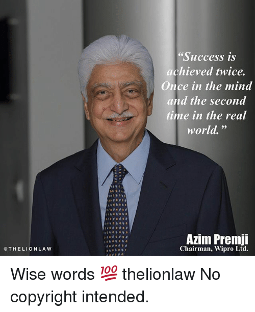 """Memes, Lion, and The Real: THE LION LA W  O """"Success is  achieved twice.  Once in the mind  and the second  time in the real  world.  Azim Premji  Chairman, Wipro Ltd. Wise words 💯 thelionlaw No copyright intended."""