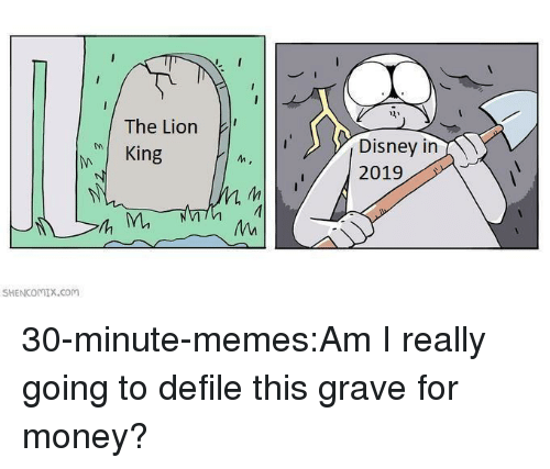 defile: The Lion  MI King  Disney in  M.  SHENCOMIX.com 30-minute-memes:Am I really going to defile this grave for money?