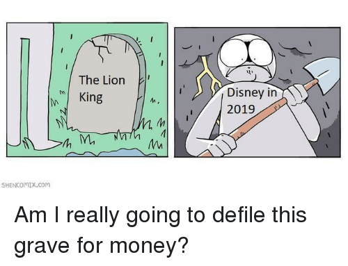 defile: The Lion  MI King  Disney in  M.  SHENCOMIX.com Am I really going to defile this grave for money?