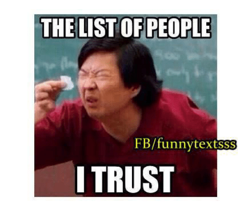 Memes, 🤖, and List: THE LIST OFPEOPLE  FB/funnytextsss  ITRUST