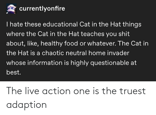 Live Action: The live action one is the truest adaption