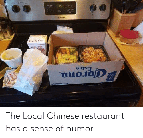Chinese: The Local Chinese restaurant has a sense of humor