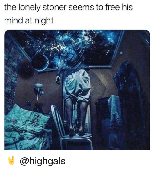 stoner: the lonely stoner seems to free his  mind at night 🤘 @highgals
