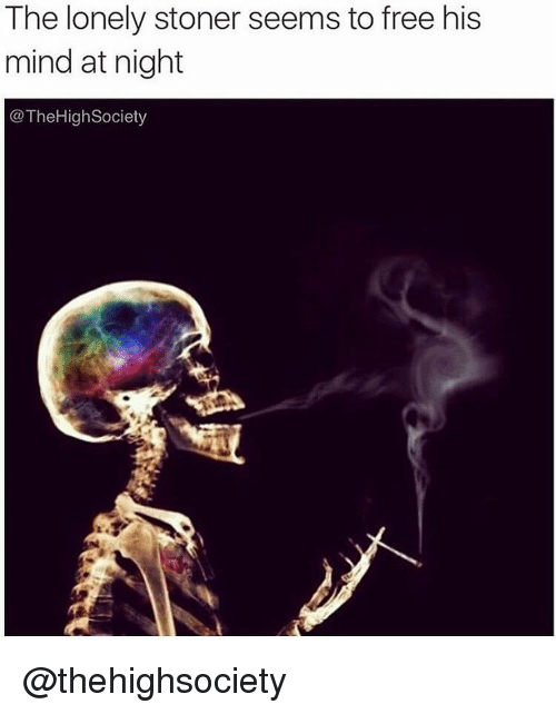 The Lonely Stoner Seems To Free His Mind At Night High