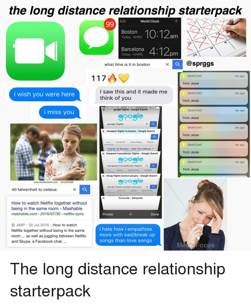 i wish you were here: the long distance relationship starterpack  World Cloclk  oson 10:12am  Today, -6HRS  Barcelona  Today, -OHRS  pm  @sprggs  what time is it in boston  i wish you were here  I saw this and it made me  think of you  i miss you  Soogle  from Jesse  Spogle  0  40 fahrenheit to celsiu8  How to watch Netflix together without  being in the same room Mashable  mashable.com 2016/07/30 netlix-sync  Private  Done  O AMP-30 Jul 2016-How to watch  Netflox together without being in the same  room... as well as juggling between Netfiix  and Skype, a Facebook chat,.  i hate how i empathise  more with sad/break up  songs than love songs  Med focus