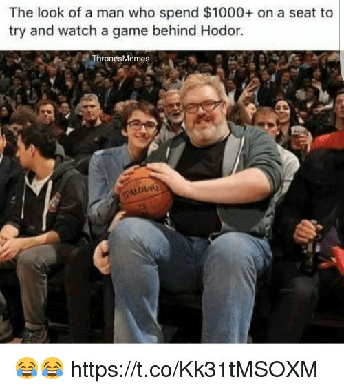 Hodor: The look of a man who spend $1000+ on a seat to  try and watch a game behind Hodor.  Thrones Memes 😂😂 https://t.co/Kk31tMSOXM