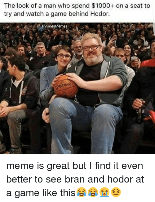 Hodor: The look of a man who spend $1000+ on a seat to  try and watch a game behind Hodor. meme is great but I find it even better to see bran and hodor at a game like this😂😂😭😖