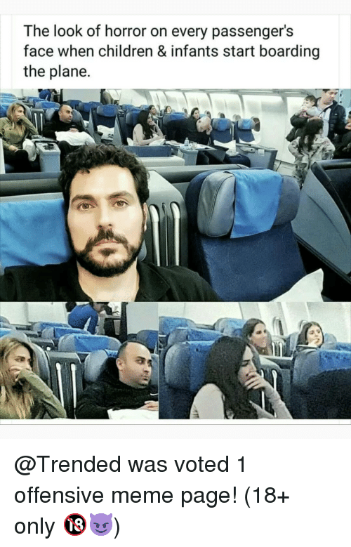 Passengers: The look of horror on every passenger's  face when children & infants start boarding  the plane. @Trended was voted 1 offensive meme page! (18+ only 🔞😈)