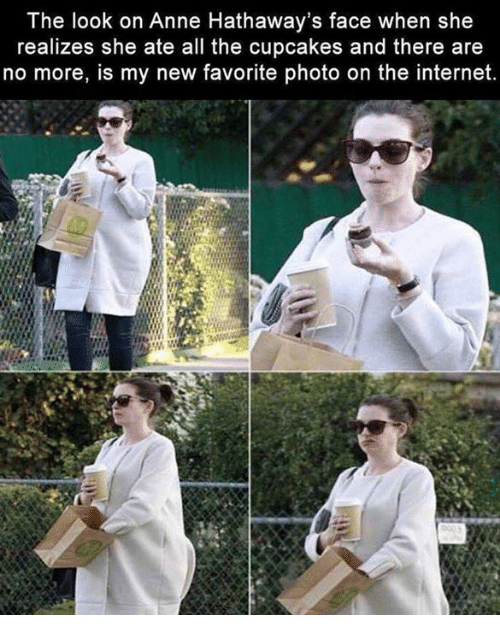 Internet, Cupcakes, and All The: The look on Anne Hathaway's face when she  realizes she ate all the cupcakes and there are  no more, is my new favorite photo on the internet.