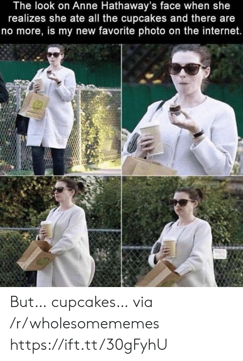 Cupcakes: The look on Anne Hathaway's face when she  realizes she ate all the cupcakes and there are  no more, is my new favorite photo on the internet. But… cupcakes… via /r/wholesomememes https://ift.tt/30gFyhU