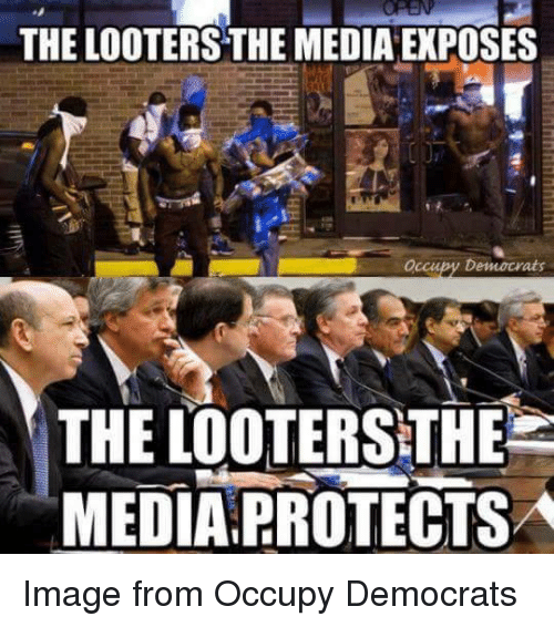 Exposion: THE LOOTERSTHE MEDIA EXPOSES  Occupy Democrats  THE LOOTERSTHEE  MEDIA PROTECTSA Image from Occupy Democrats