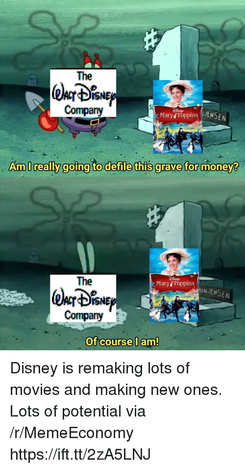 defile: The  @lor %NE  Company  Maryf Poppins JS  Am I really goina to.defile this arave for money  The  Mary f Poppins  ANJENSEN  Company  Of course lam! Disney is remaking lots of movies and making new ones. Lots of potential via /r/MemeEconomy https://ift.tt/2zA5LNJ