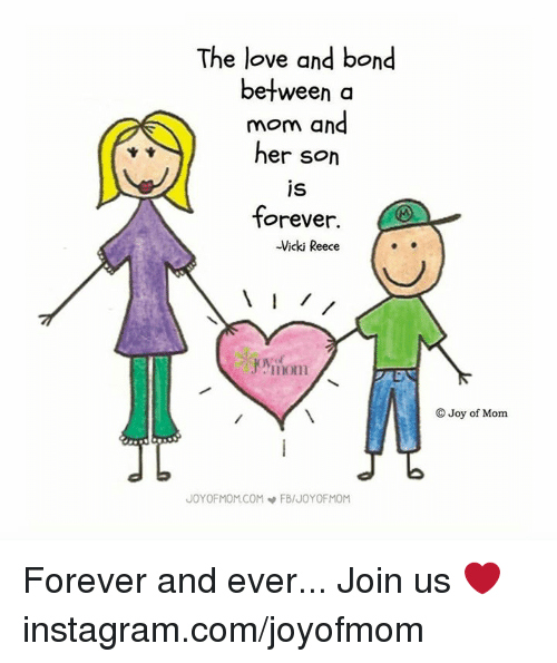 forever and ever: The love and bond  between a  mom and  her son  IS  forever.  -Vicki Reece  mom  JOYOFMOM COM FB/JOYOFMOM  O Joy of Mom Forever and ever...   Join us ❤️instagram.com/joyofmom