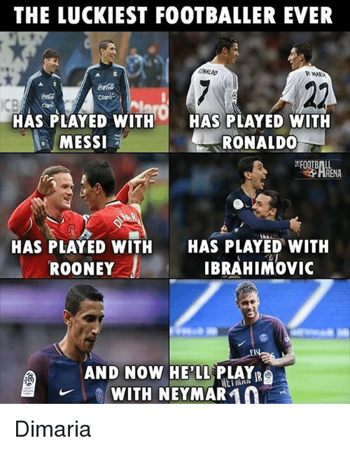 Football, Memes, and Messi: THE LUCKIEST FOOTBALLER EVER  RONALDO  CocaCola  Claro  HAS PLAYED WITH  MESSI  HAS PLAYED WITH  RONALD0  FOOTBALL  HAS PLAYED WITH  HAS PLAYED WITH  ROONEY IBRAHIMOVIC  AND NOW HE'LL PLAYR  WITH NEYMAR10 Dimaria