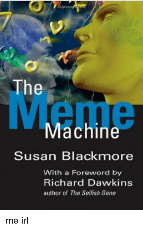 Susan Blackmore: The  Machine  Susan Blackmore  With a Foreword by  Richard Dawkins  author of The Selfish Gene me irl