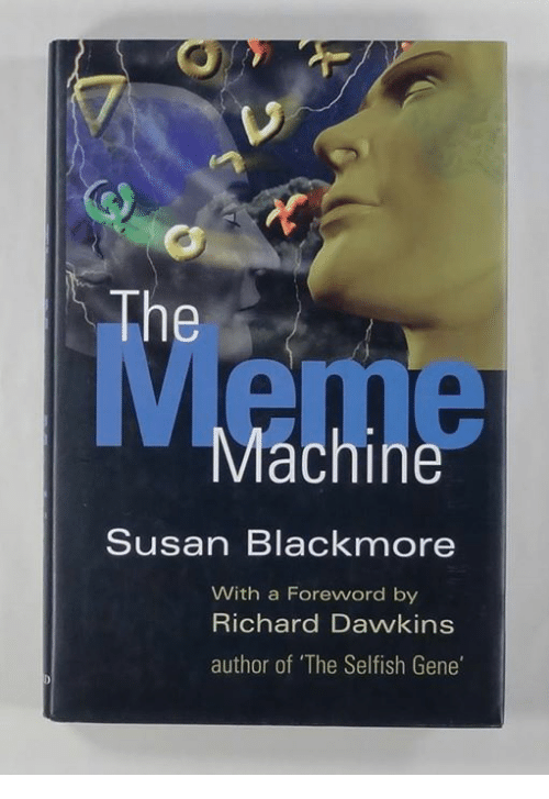 """Susan Blackmore: The  Machine  Susan Blackmore  With a Foreword by  Richard Dawkins  author of """"The Selfish Gene'"""