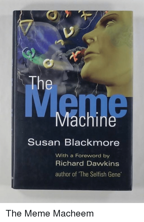 """Susan Blackmore: The  Machine  Susan Blackmore  With a Foreword by  Richard Dawkins  author of """"The Selfish Gene' The Meme Macheem"""