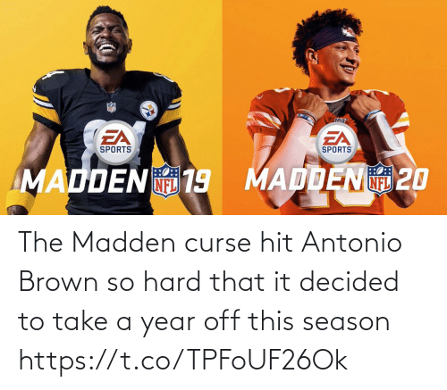 brown: The Madden curse hit Antonio Brown so hard that it decided to take a year off this season https://t.co/TPFoUF26Ok