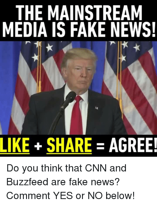 Memes, Buzzfeed, and 🤖: THE MAINSTREAM  MEDIA IS FAKE NEWS!  LIKE SHARE  AGREE! Do you think that CNN and Buzzfeed are fake news? Comment YES or NO below!