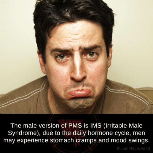 irritability: The male version of PMS is IMS (Irritable Male  Syndrome), due to the daily hormone cycle, men  may experience stomach cramps and mood swings  fb.com/factsweird