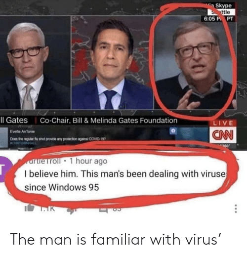 the man: The man is familiar with virus'