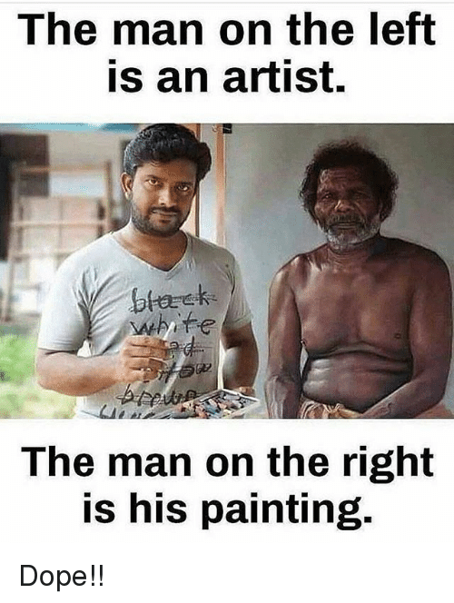 Dope, Memes, and White: The man on the left  is an artist.  btarek  white  The man on the right  is his painting. Dope!!