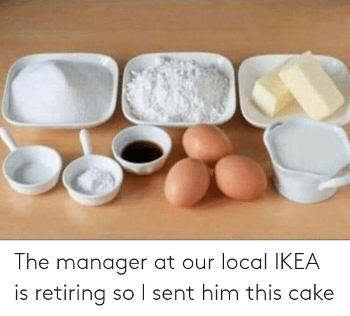 Cake: The manager at our local IKEA is retiring so I sent him this cake