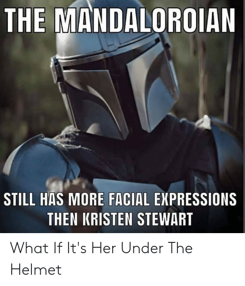 Kristen Stewart: THE MANDALOROIAN  STILL HAS MORE FACIAL EXPRESSIONS  THEN KRISTEN STEWART What If It's Her Under The Helmet
