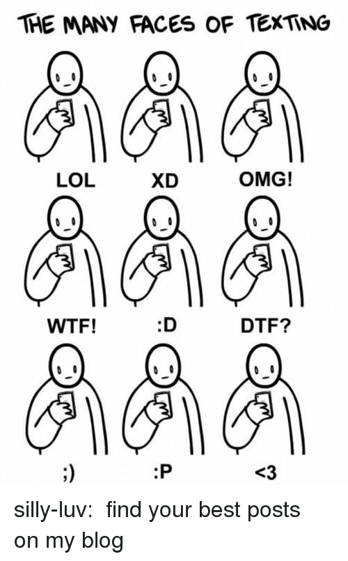 lol: THE MANY FACES OF TEXTING  LOL  XD  OMG!  WTF!  :D  DTF?  :P  <3 silly-luv:  ♡ find your best posts on my blog ♡